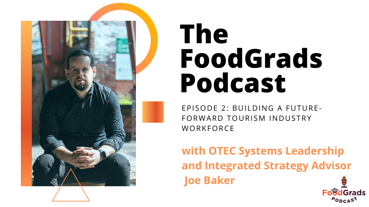 FoodGrads Podcast Ep.02: Building a future-forward tourism industry workforce with Joe Baker, OTEC's Systems Leadership and Integrated Strategy Advisor