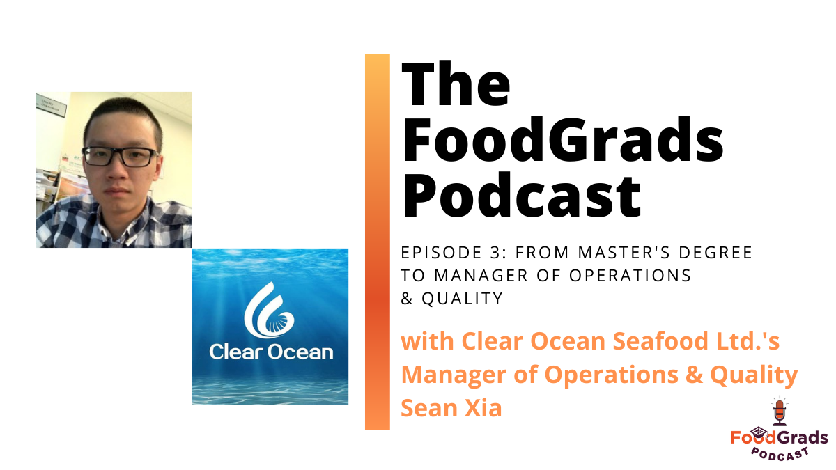 FoodGrads Podcast Ep.03: From Master's degree to Manager of Operations & Quality with Clear Ocean Seafood Ltd.'s Manager of Operations & Quality Sean Xia