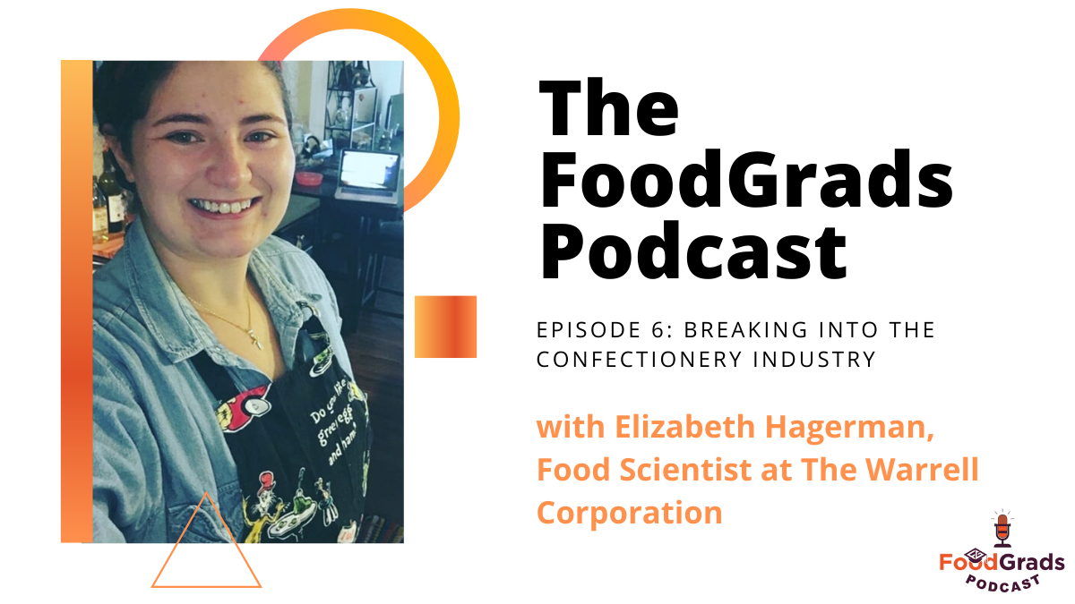 FoodGrads Podcast Ep 6: Breaking into the confectionery industry with Elizabeth Hagerman, Food Scientist at The Warrell Corporation