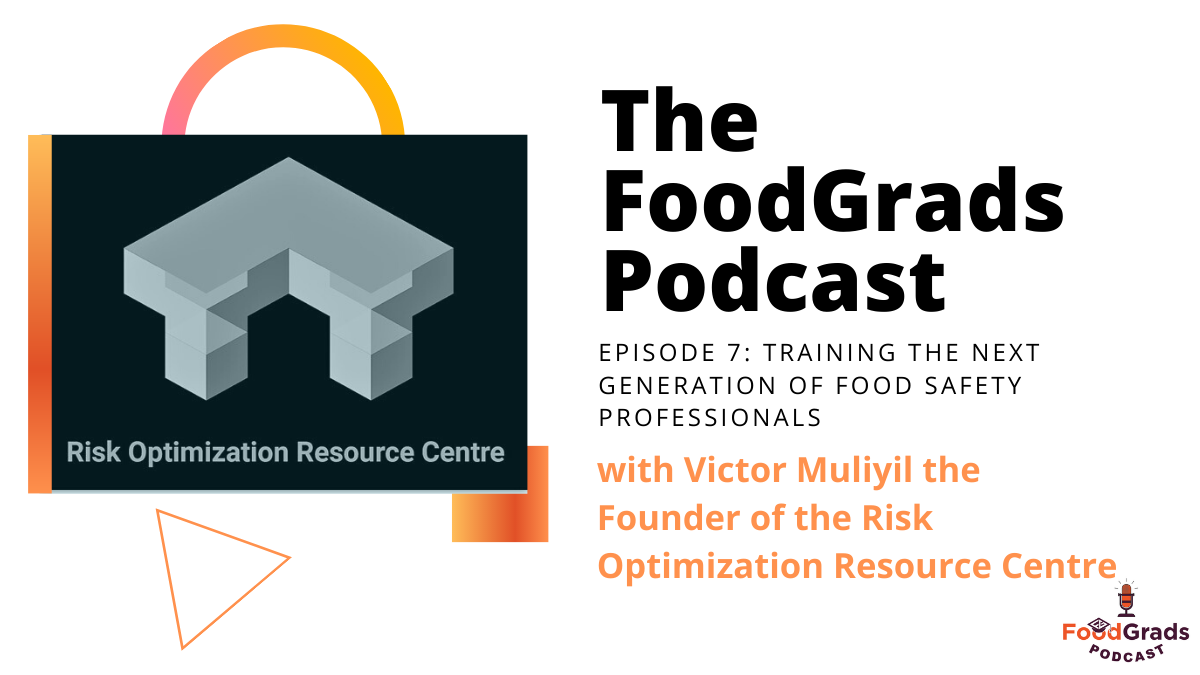 FoodGrads Podcast Ep 07- Training the next generation of food safety professionals with Victor Muliyil the Founder of the Risk Optimization Resource Centre