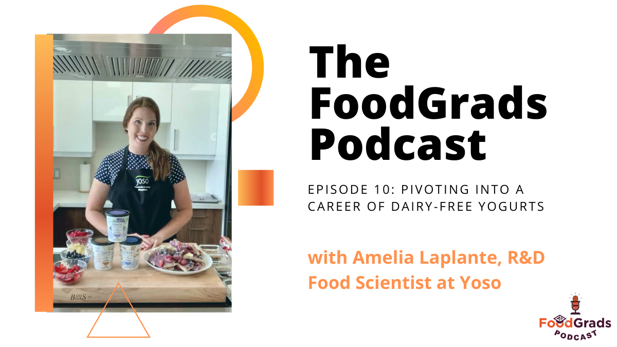 FoodGrads Podcast Ep 10: Pivoting into a career of dairy-free yogurts with Amelia Laplante, R&D Food Scientist at Yoso