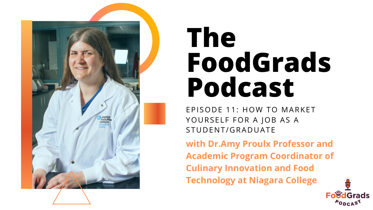 FoodGrads Podcast Ep 11: How to market yourself for a job as a student/graduate with Dr.Amy Proulx Professor and Academic Program Coordinator of Culinary Innovation and Food Technology at Niagara College