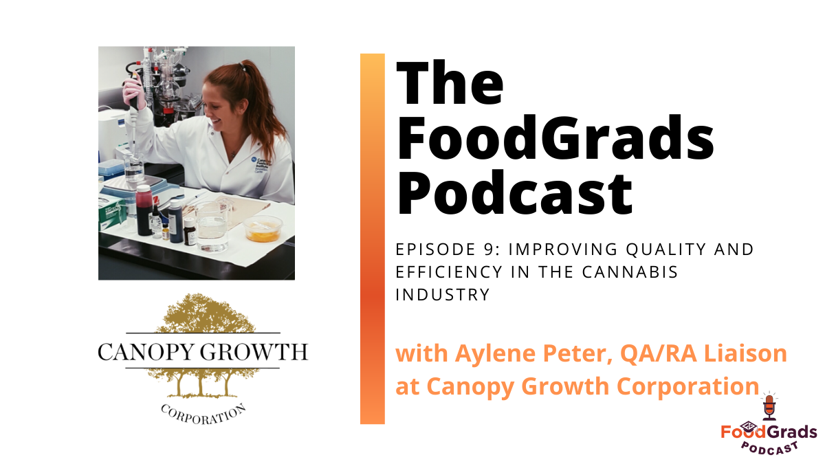 FoodGrads Ep 09- Improving Quality and Efficiency in the Cannabis Industry with Aylene Peter, QA/RA Liaison at Canopy Growth Corporation