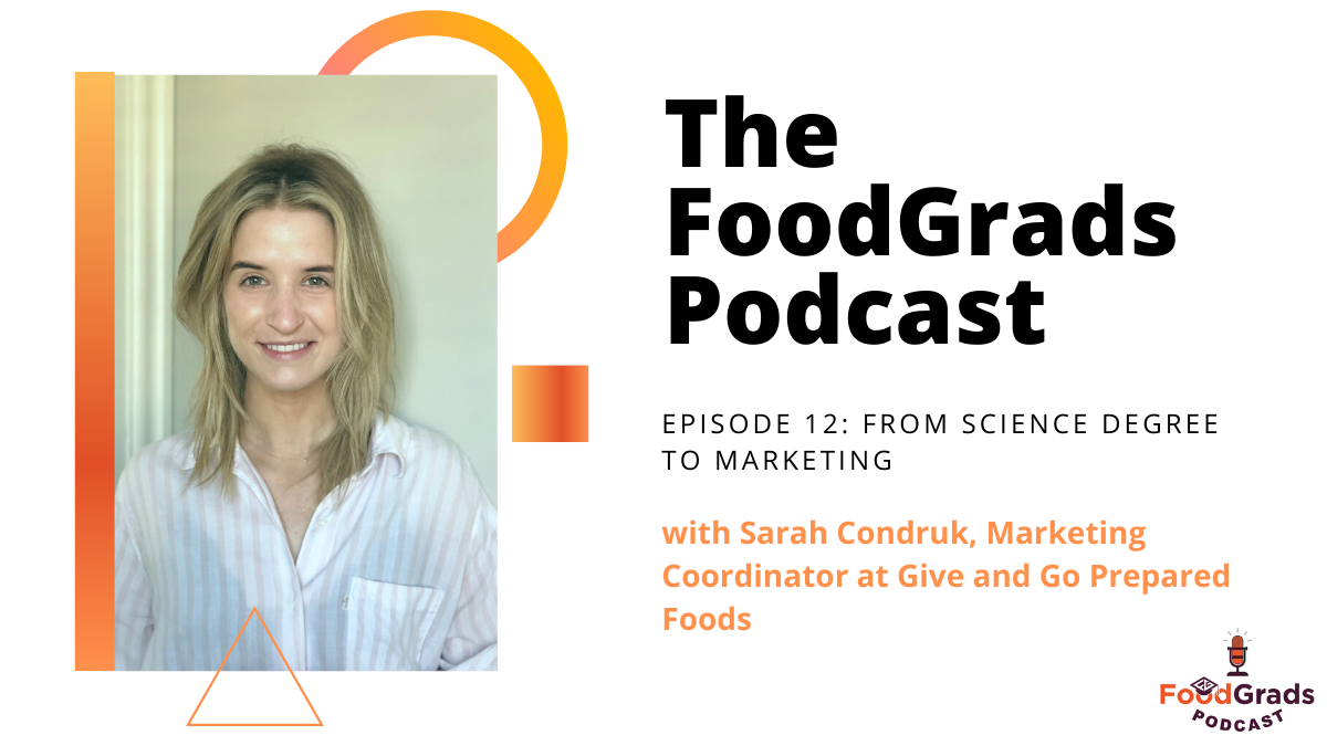 FoodGrads Podcast Ep 12: From science degree to marketing with Sarah Condruk, Marketing Coordinator at Give and Go Prepared Foods