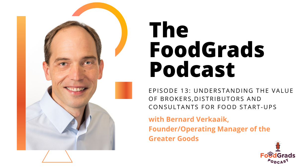 FoodGrads Podcast Ep 13- Understanding the value of brokers,distributors and consultants for food start-ups with Bernard Verkaaik, Founder/Operating Manager of the Greater Goods