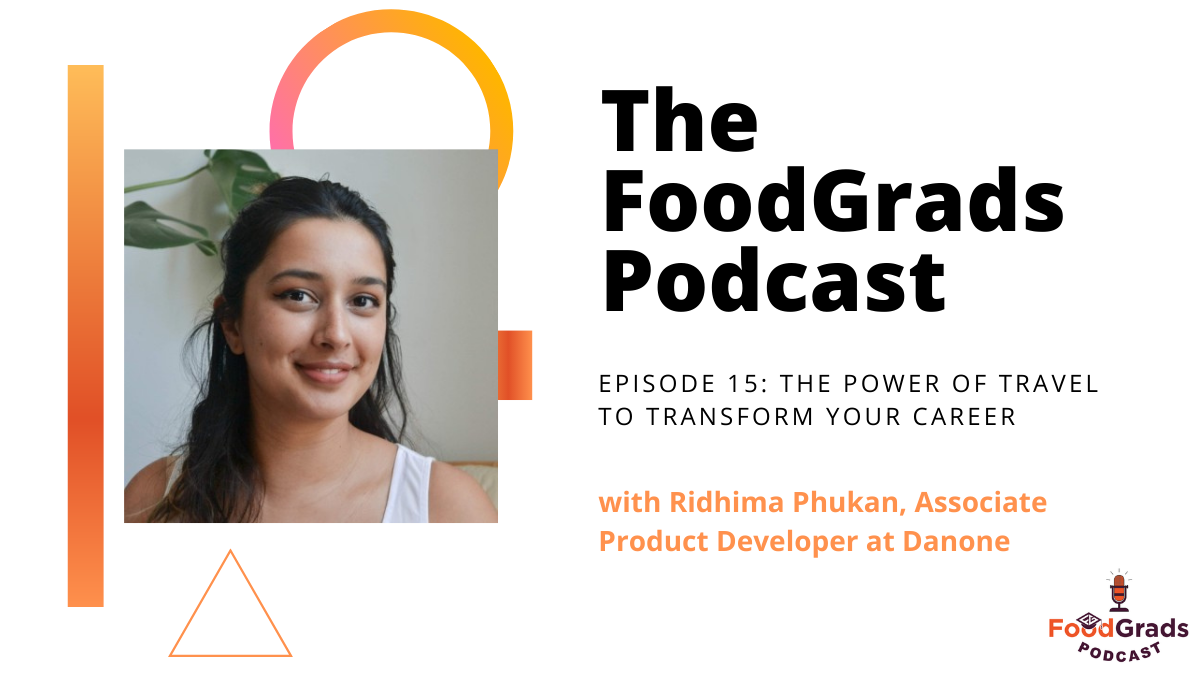 FoodGrads Podcast Ep 15: The power of travel to transform your career with Ridhima Phukan, Associate Product Developer at Danone