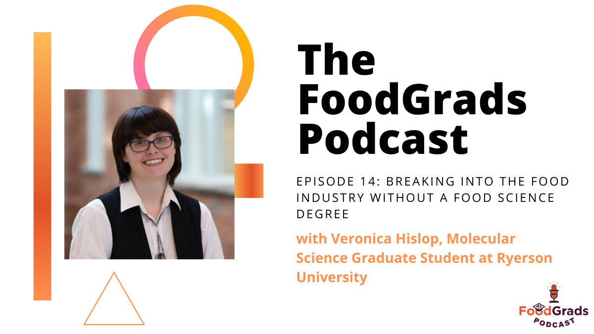 FoodGrads Podcast Ep: 14 Breaking into the food industry without a food science degree with Veronica Hislop, Molecular Science Graduate Student at Ryerson University