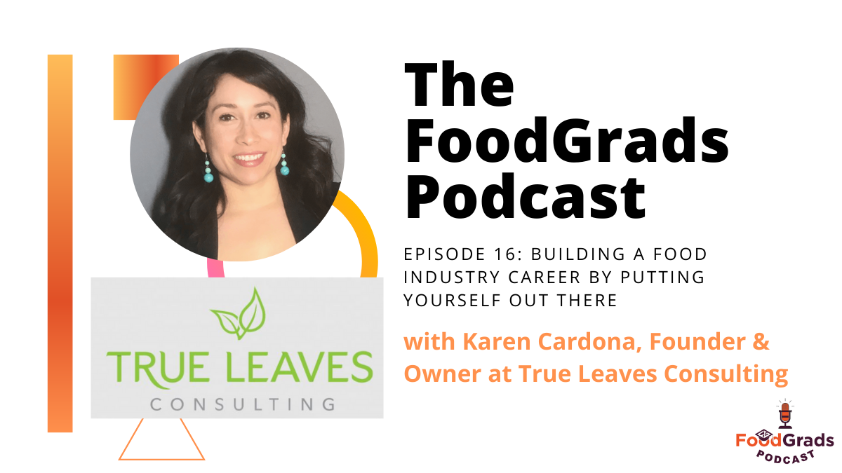 FoodGrads Podcast Ep 16: Building a food industry career by putting yourself out there with Karen Cardona, Founder & Owner at True Leaves Consulting
