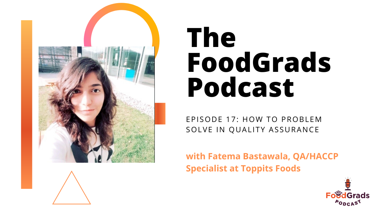 FoodGrads Podcast Ep 17: How to problem solve with quality assurance with Fatema Bastawala QA/ HACCP Coordinator at Toppits