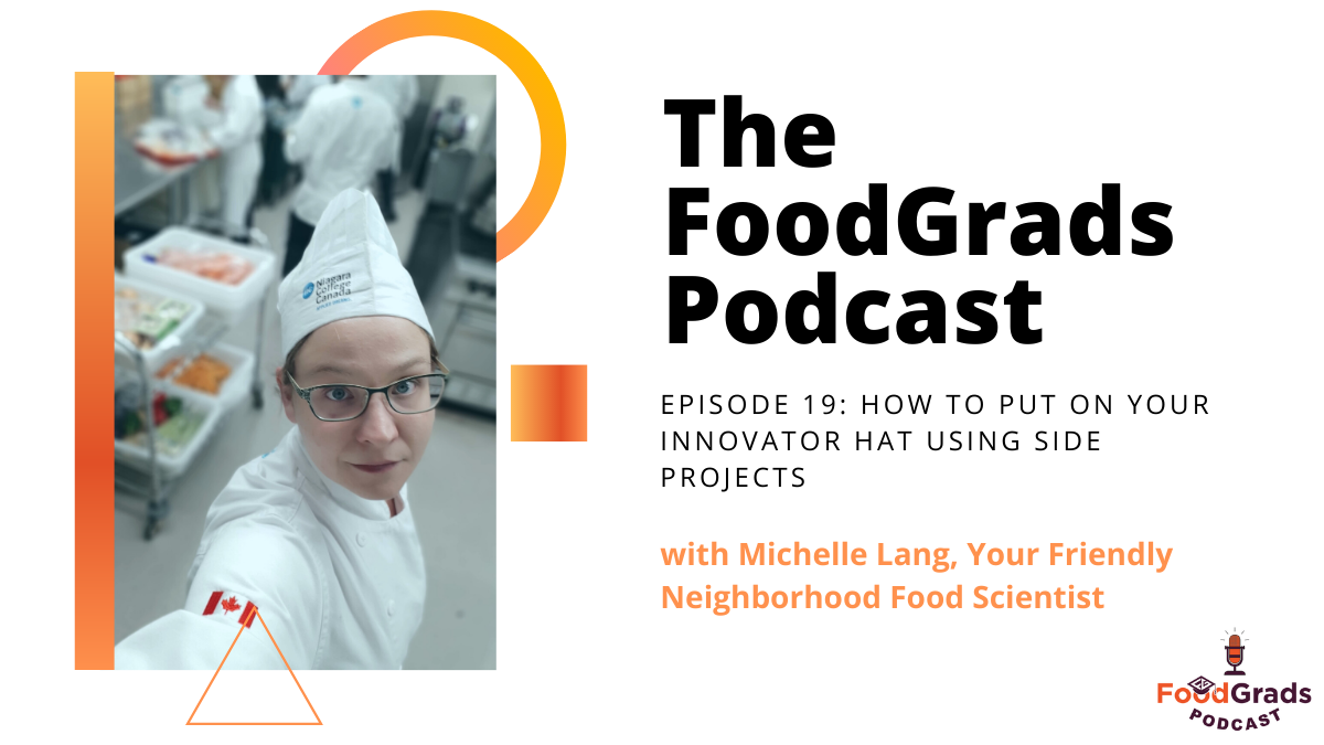 FoodGrads Podcast Ep 19: How to innovate and find your passion with Michelle Lang, Food Scientist