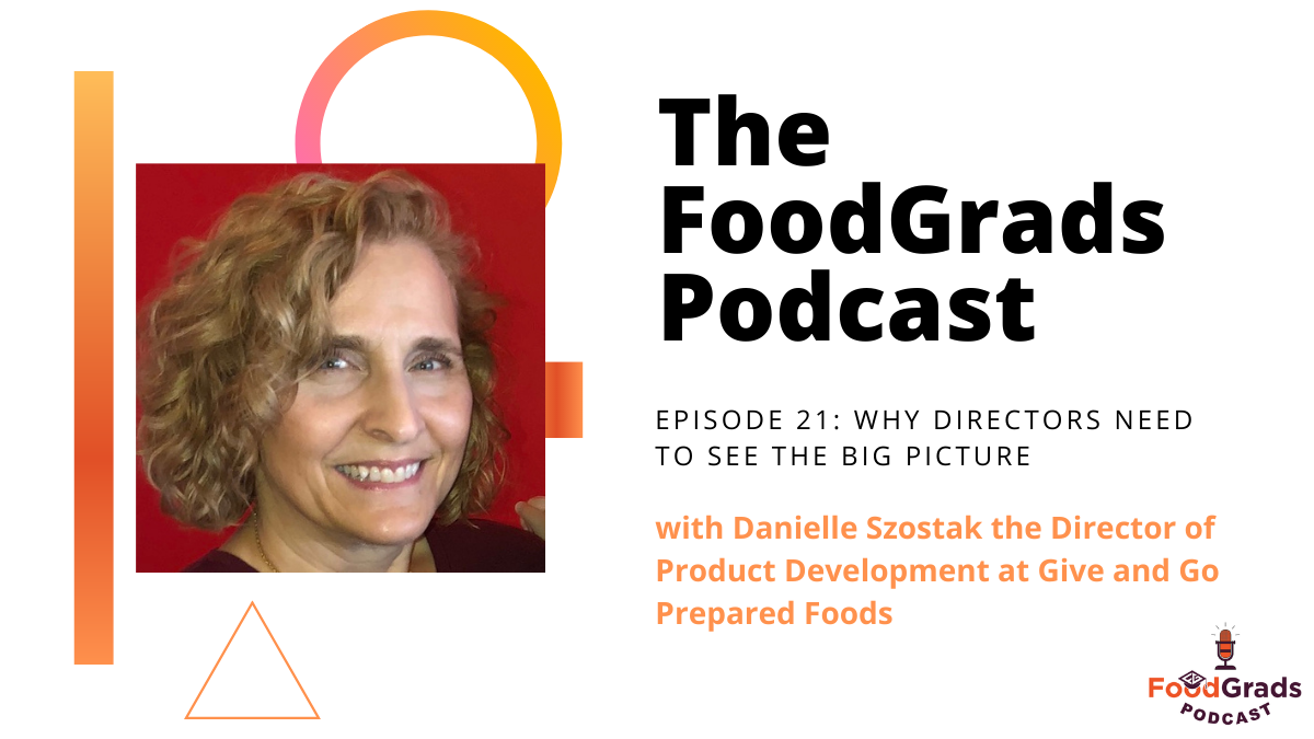 FoodGrads Podcast Ep 21: Why directors need to see the big picture with Danielle Szostak the Director of Product Development at Give and Go Prepared Foods
