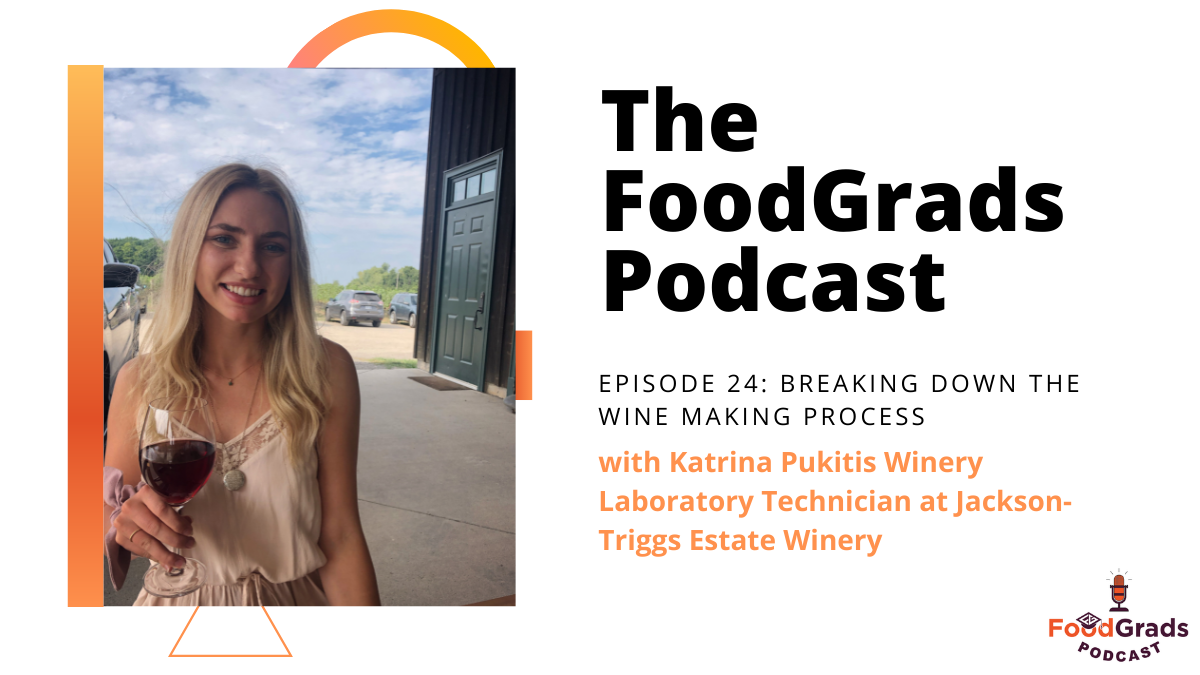 FoodGrads Podcast Ep 24: Breaking down the wine making process with Katrina Pukitis Winery Laboratory Technician at Jackson-Triggs Estate Winery