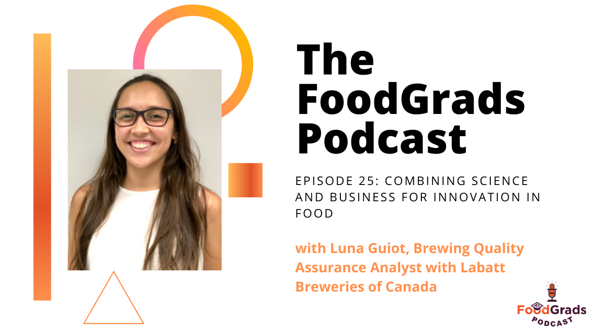 FoodGrads Podcast Ep 25: Combining science and business for innovation in food with Luna Guiot, Brewing Quality Assurance Analyst with Labatt Breweries of Canada