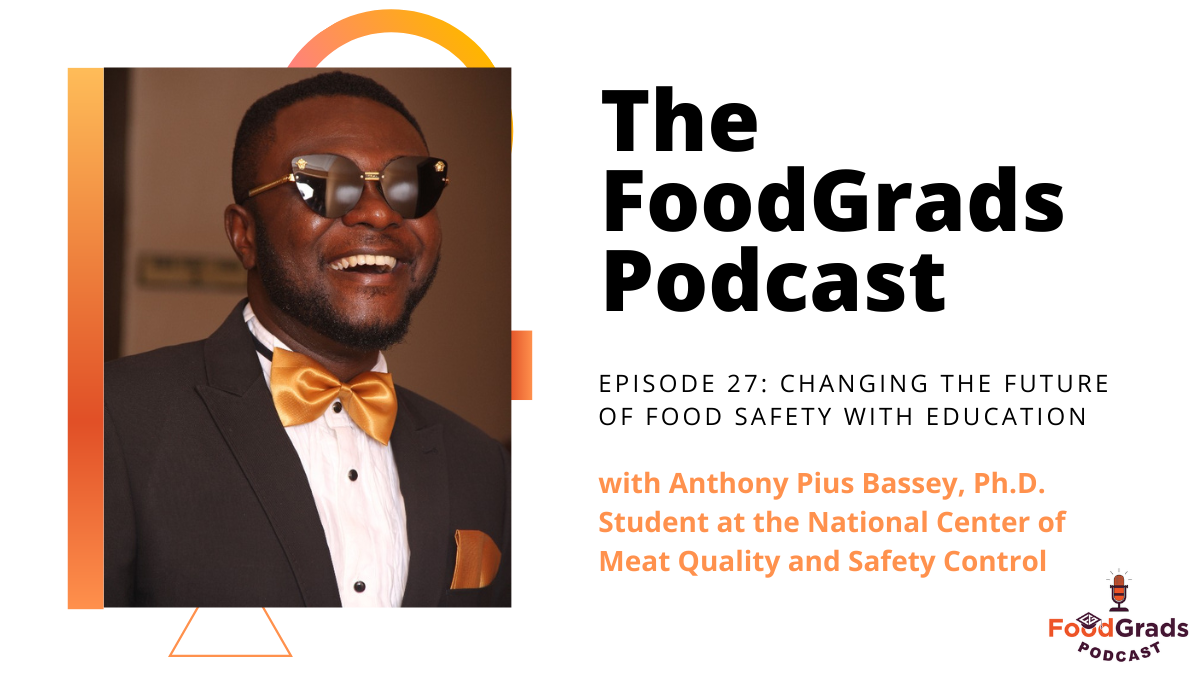 FoodGrads Podcast Ep 27: Changing the future of food safety with education with Anthony Pius Bassey, Ph.D. Student at the National Center of Meat Quality and Safety Control