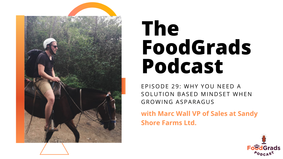 FoodGrads Podcast Ep 29: Why you need a  solution based mindset when growing asparagus with Marc Wall VP of Sales at Sandy Shore Farms Ltd.